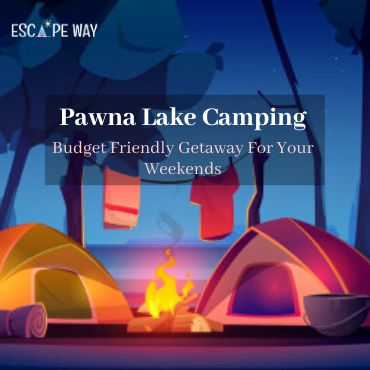 Pawna Lake Camping - Budget Friendly Getaway For Your Weekends main img