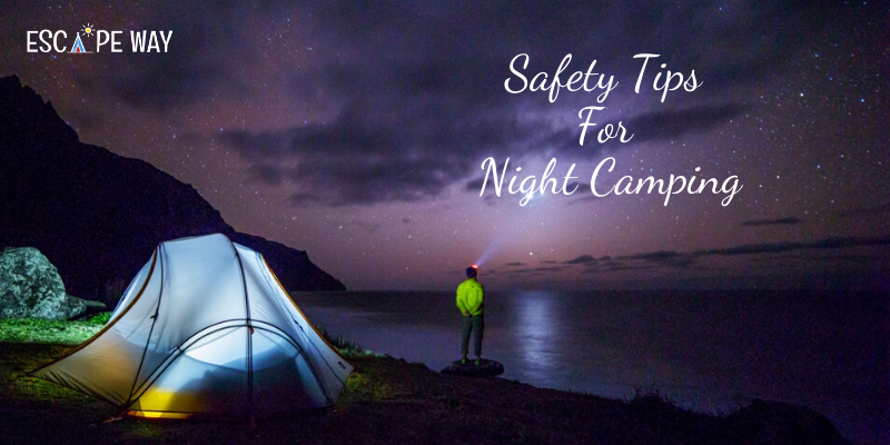 Safety Tips For Night Camping